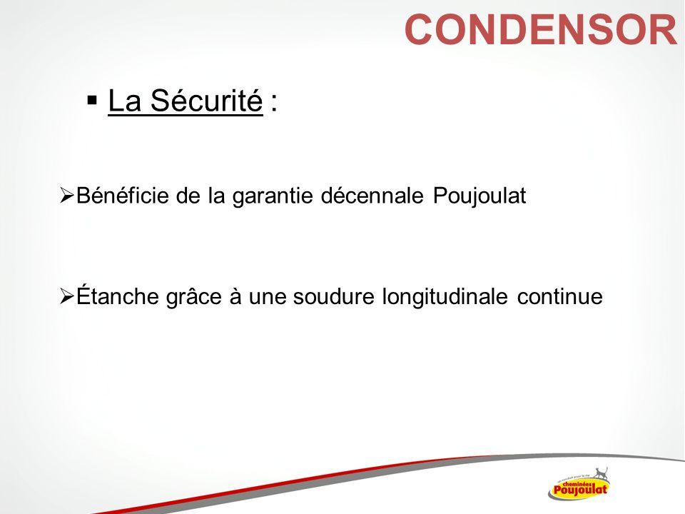 CONDENSOR La Sécurité : Bénéficie de la garantie décennale Poujoulat