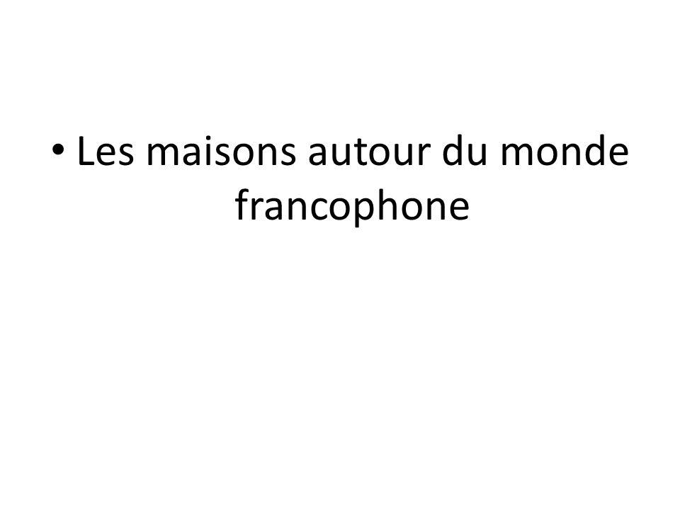 Les maisons autour du monde francophone