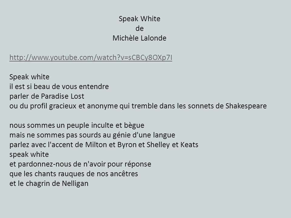 Speak White de. Michèle Lalonde. http://www.youtube.com/watch v=sCBCy8OXp7I. Speak white. il est si beau de vous entendre.
