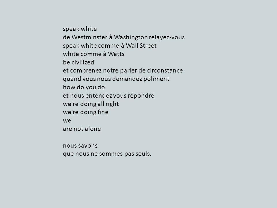 speak white de Westminster à Washington relayez-vous. speak white comme à Wall Street. white comme à Watts.