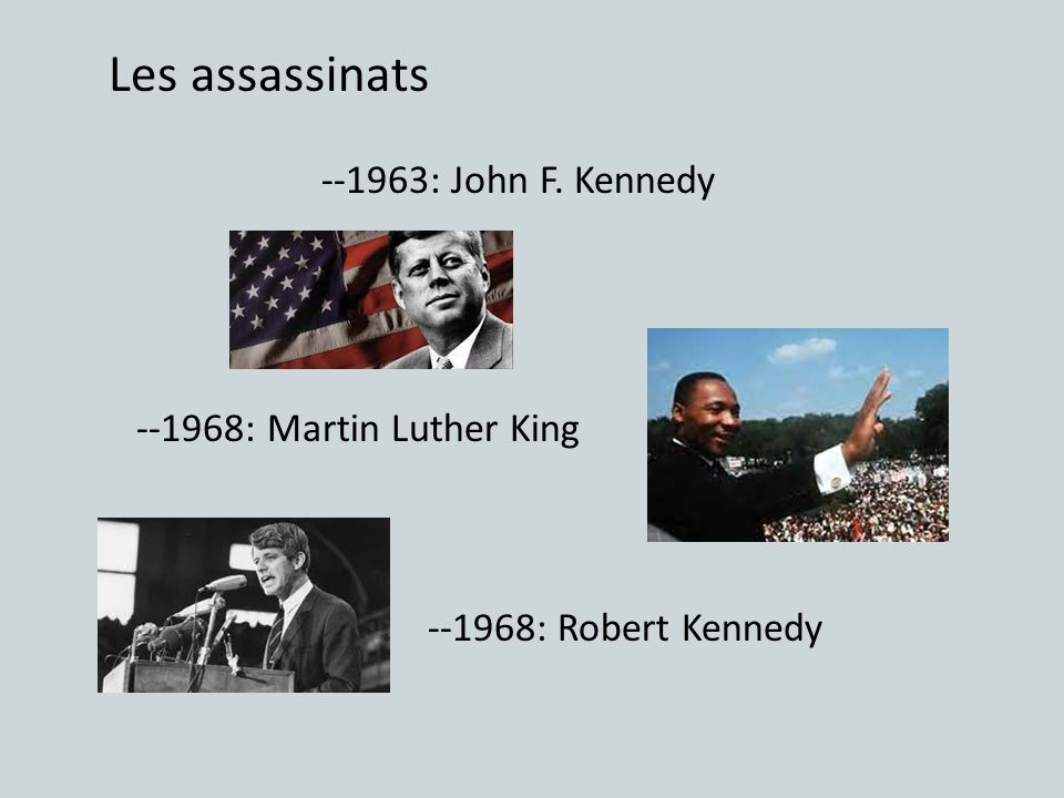 Les assassinats --1963: John F. Kennedy --1968: Martin Luther King