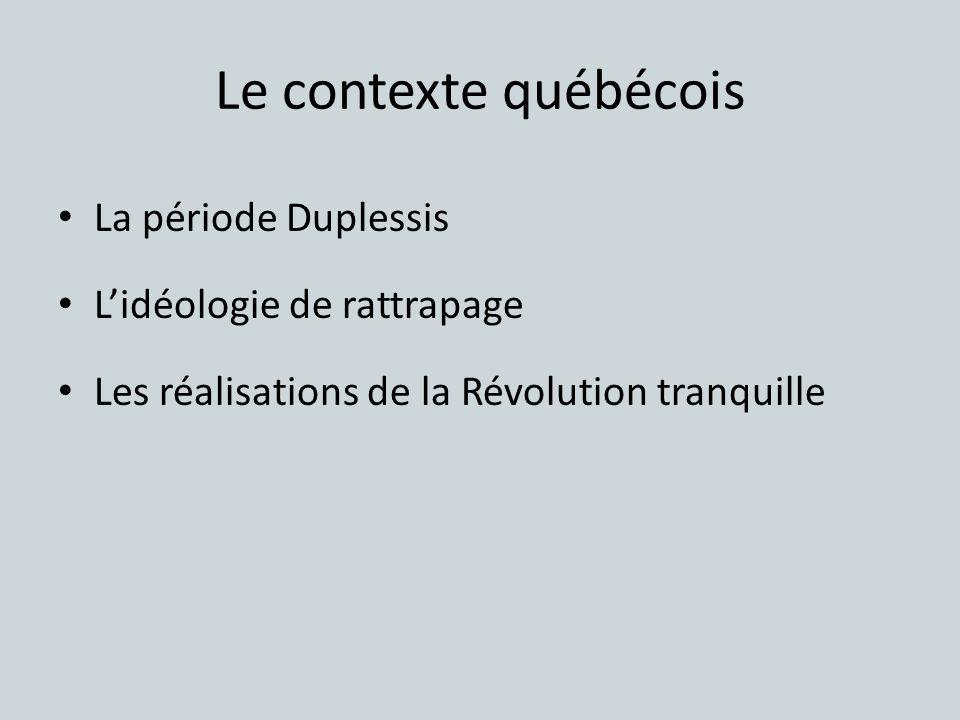 Le contexte québécois La période Duplessis L'idéologie de rattrapage