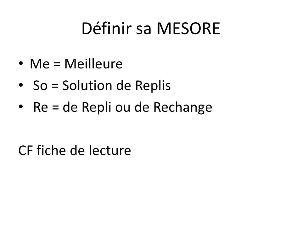 Définir sa MESORE Me = Meilleure So = Solution de Replis