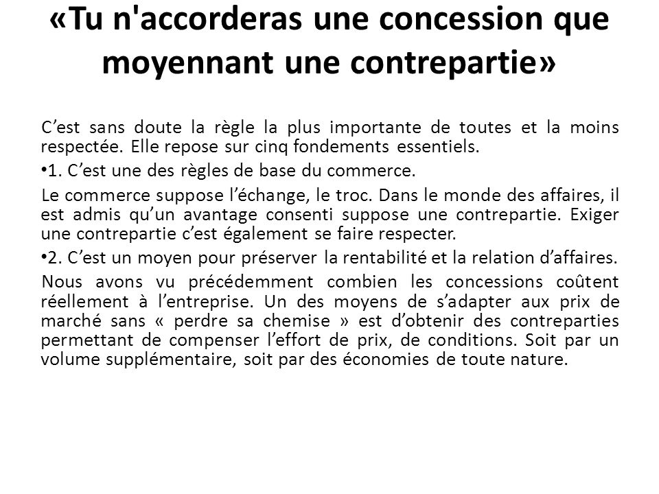 «Tu n accorderas une concession que moyennant une contrepartie»