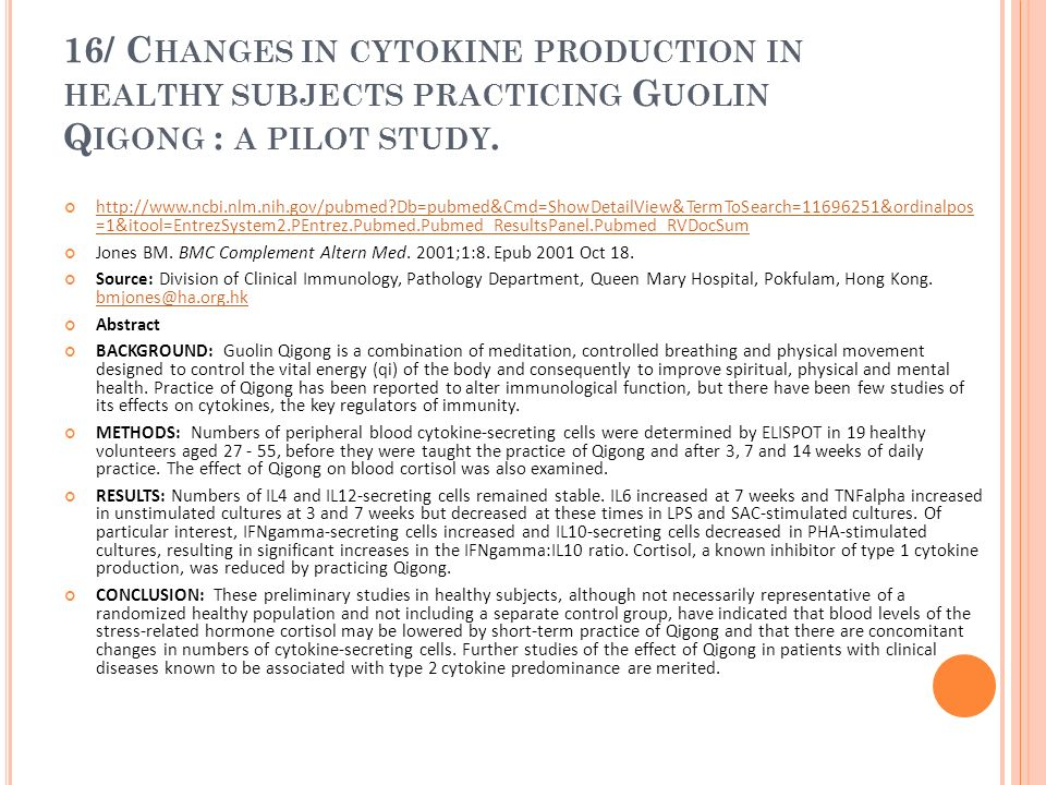 16/ Changes in cytokine production in healthy subjects practicing Guolin Qigong : a pilot study.