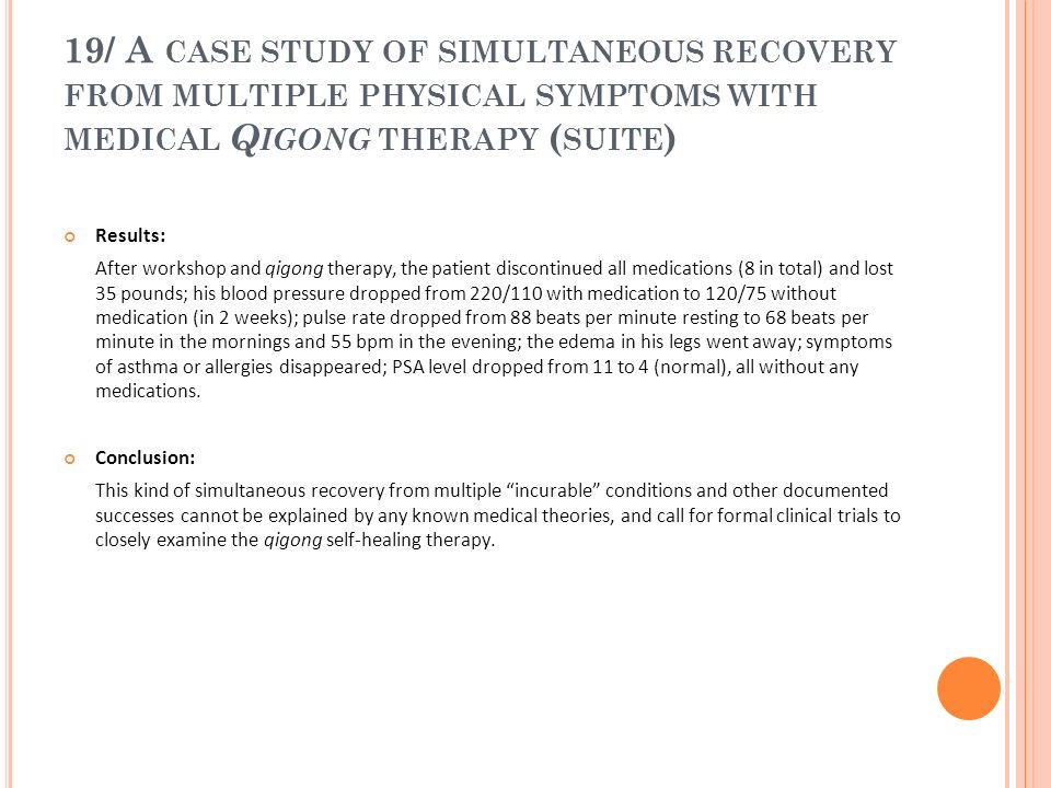 19/ A case study of simultaneous recovery from multiple physical symptoms with medical Qigong therapy (suite)