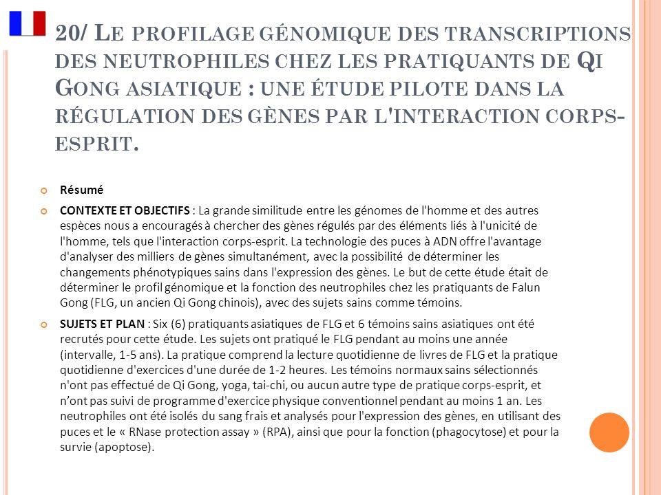 20/ Le profilage génomique des transcriptions des neutrophiles chez les pratiquants de Qi Gong asiatique : une étude pilote dans la régulation des gènes par l interaction corps-esprit.