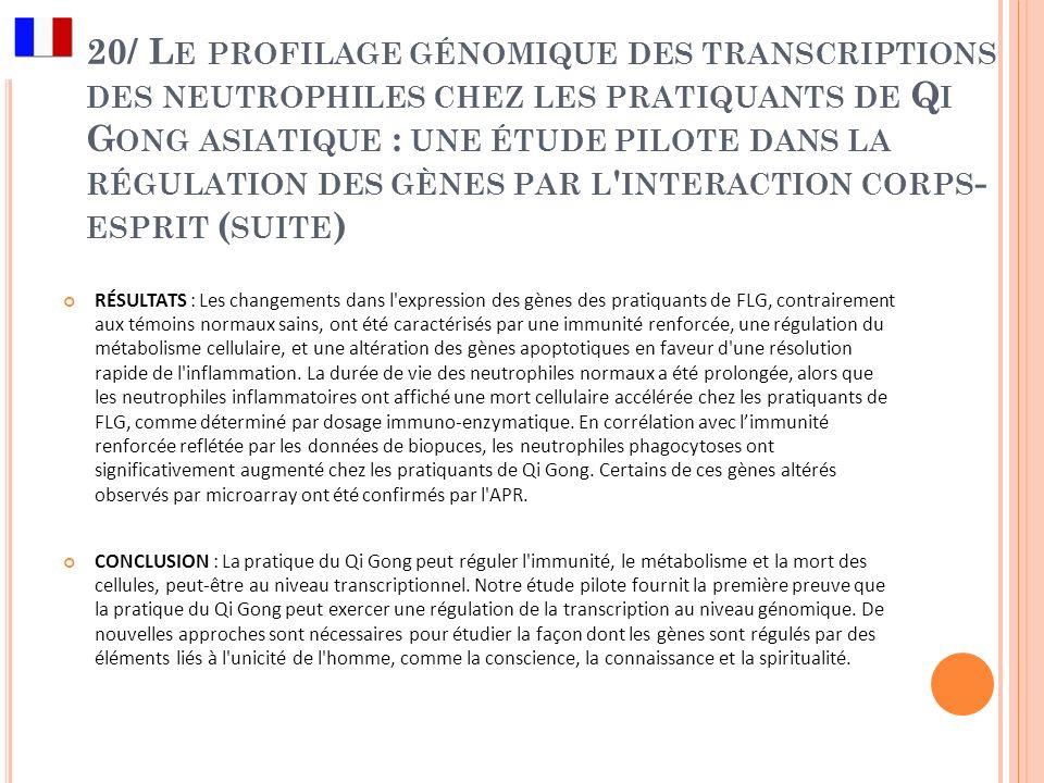20/ Le profilage génomique des transcriptions des neutrophiles chez les pratiquants de Qi Gong asiatique : une étude pilote dans la régulation des gènes par l interaction corps-esprit (suite)