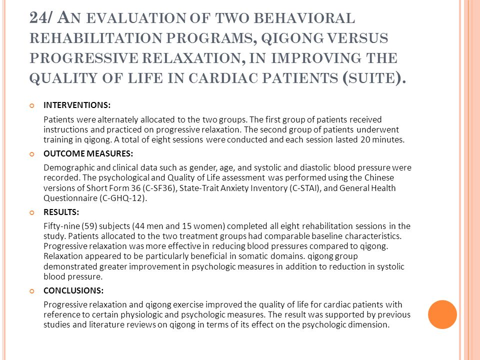 24/ An evaluation of two behavioral rehabilitation programs, qigong versus progressive relaxation, in improving the quality of life in cardiac patients (suite).