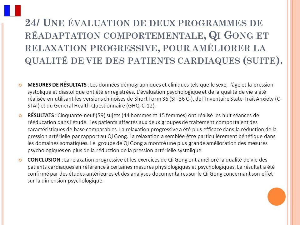 24/ Une évaluation de deux programmes de réadaptation comportementale, Qi Gong et relaxation progressive, pour améliorer la qualité de vie des patients cardiaques (suite).