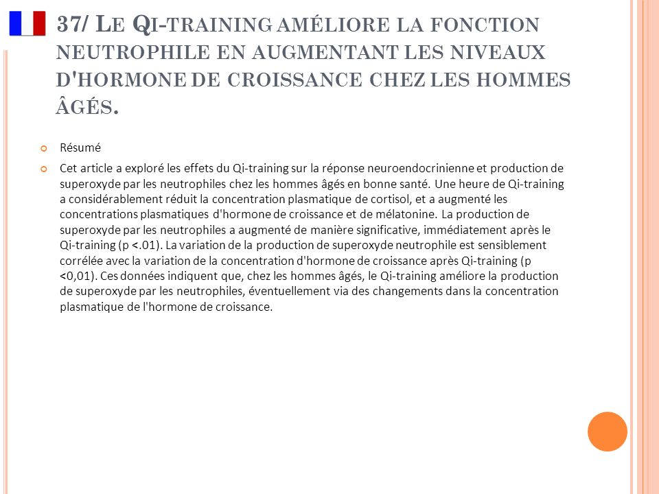 37/ Le Qi-training améliore la fonction neutrophile en augmentant les niveaux d hormone de croissance chez les hommes âgés.