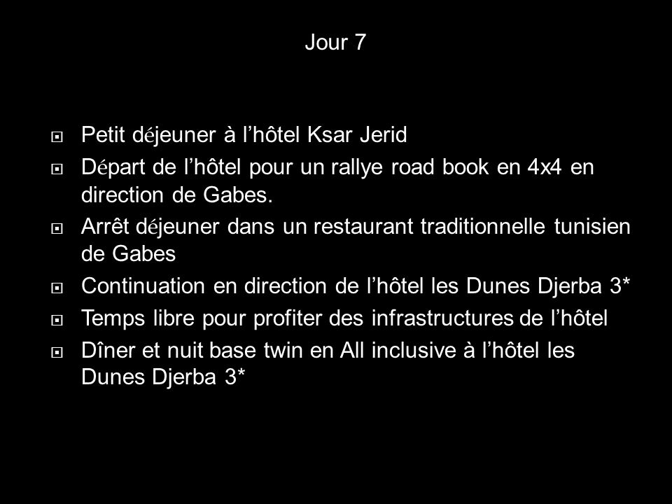 Jour 7 Petit déjeuner à l'hôtel Ksar Jerid. Départ de l'hôtel pour un rallye road book en 4x4 en direction de Gabes.