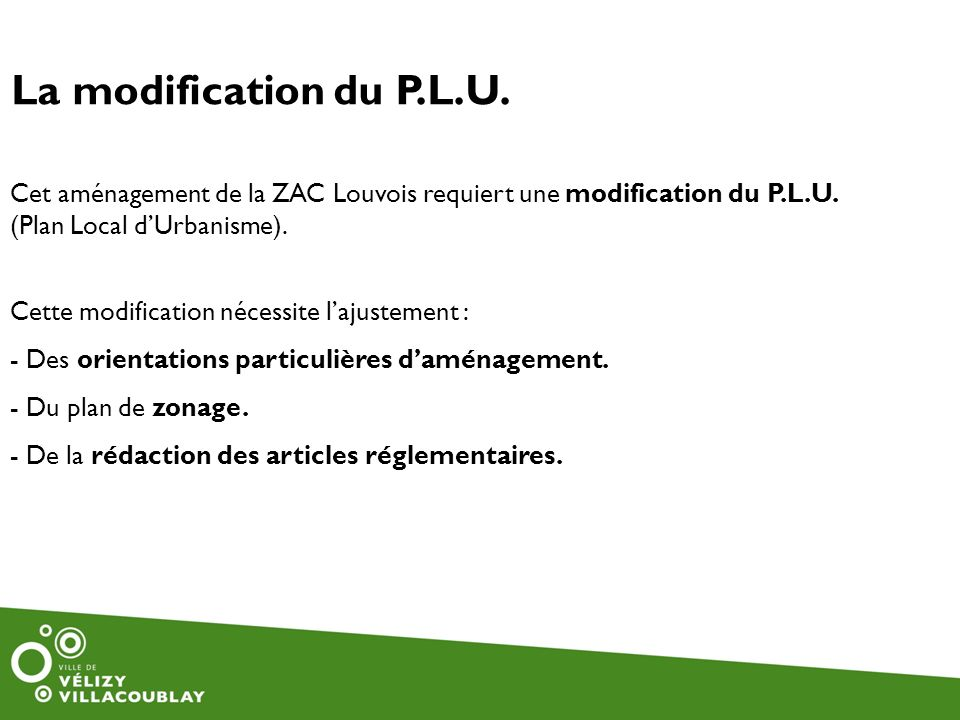 La modification du P.L.U. Cet aménagement de la ZAC Louvois requiert une modification du P.L.U. (Plan Local d'Urbanisme).