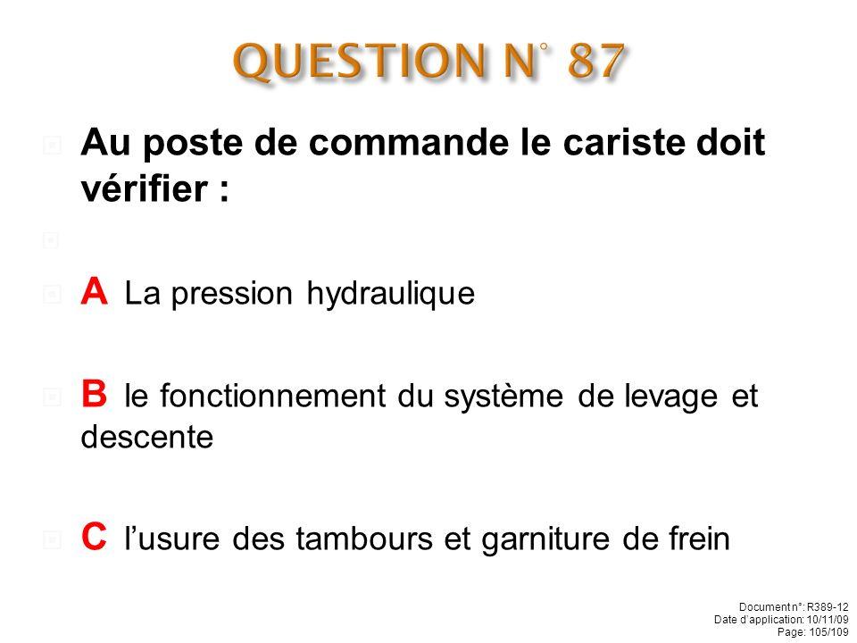 QUESTION N° 87 Au poste de commande le cariste doit vérifier :