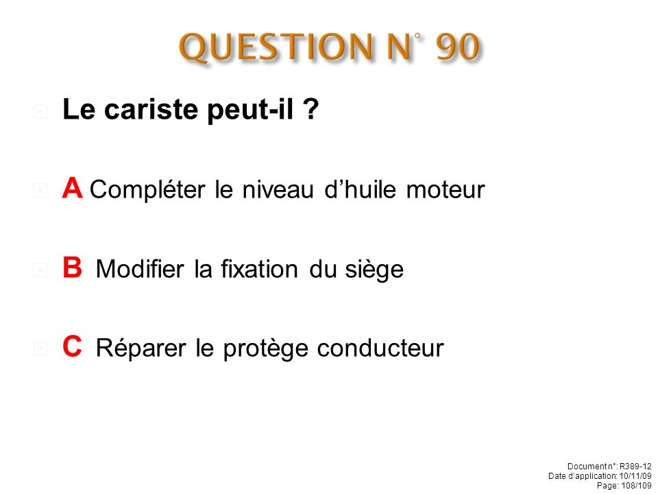 QUESTION N° 90 Le cariste peut-il