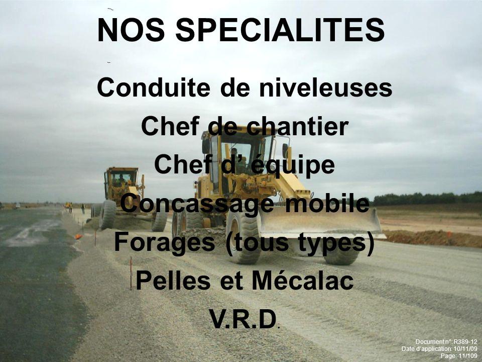 NOS SPECIALITES Conduite de niveleuses Chef de chantier Chef d' équipe Concassage mobile Forages (tous types) Pelles et Mécalac V.R.D.