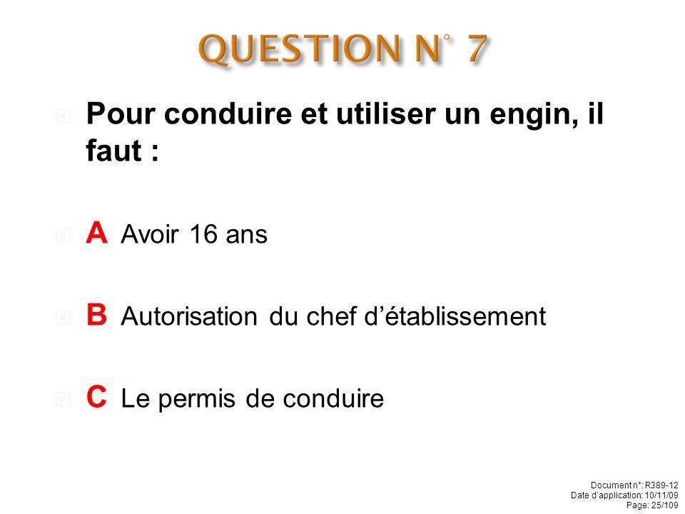 QUESTION N° 7 Pour conduire et utiliser un engin, il faut :