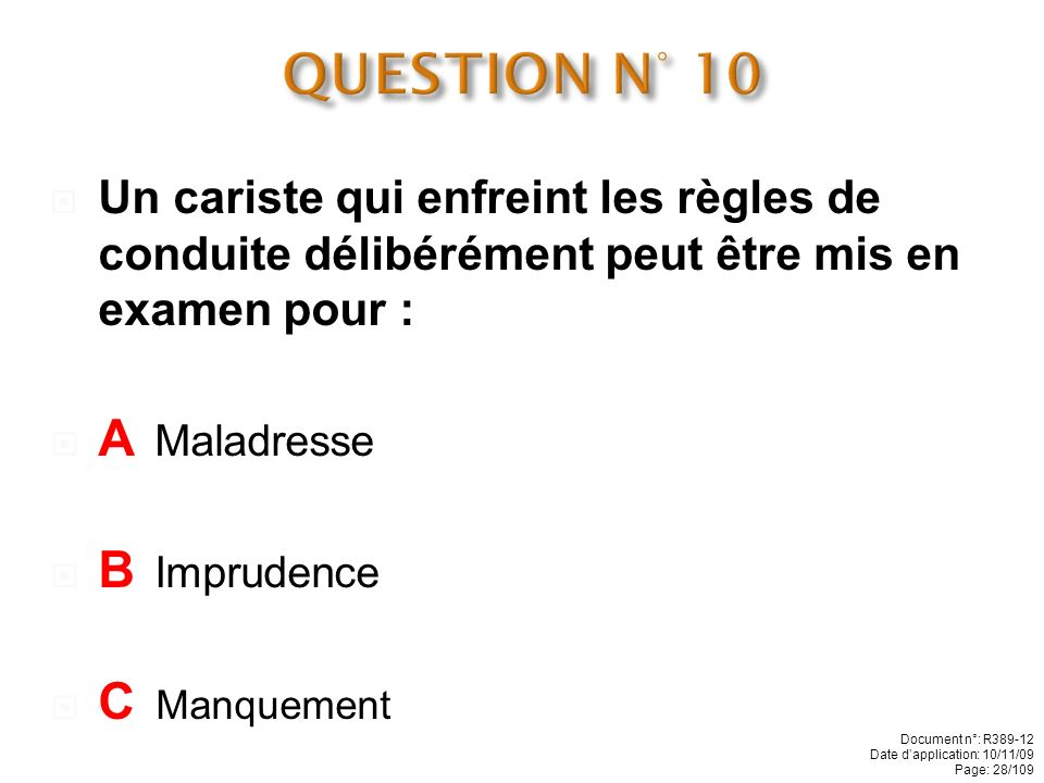 QUESTION N° 10 A Maladresse B Imprudence C Manquement