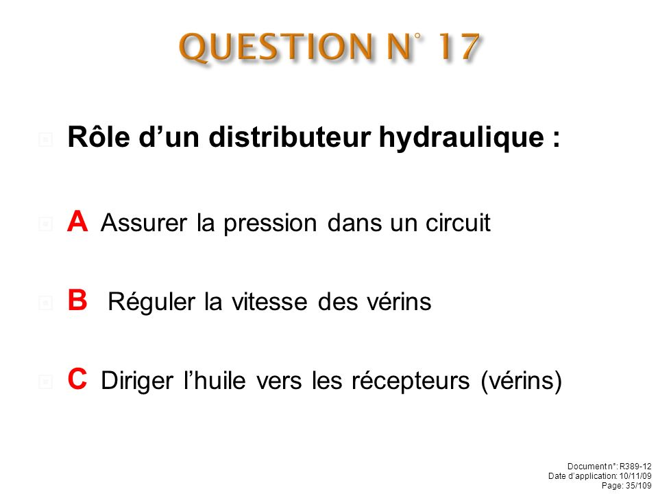 QUESTION N° 17 Rôle d'un distributeur hydraulique :