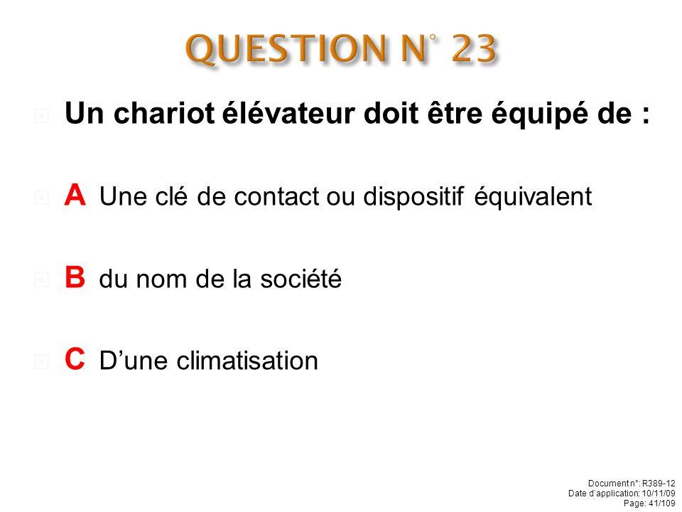 QUESTION N° 23 Un chariot élévateur doit être équipé de :