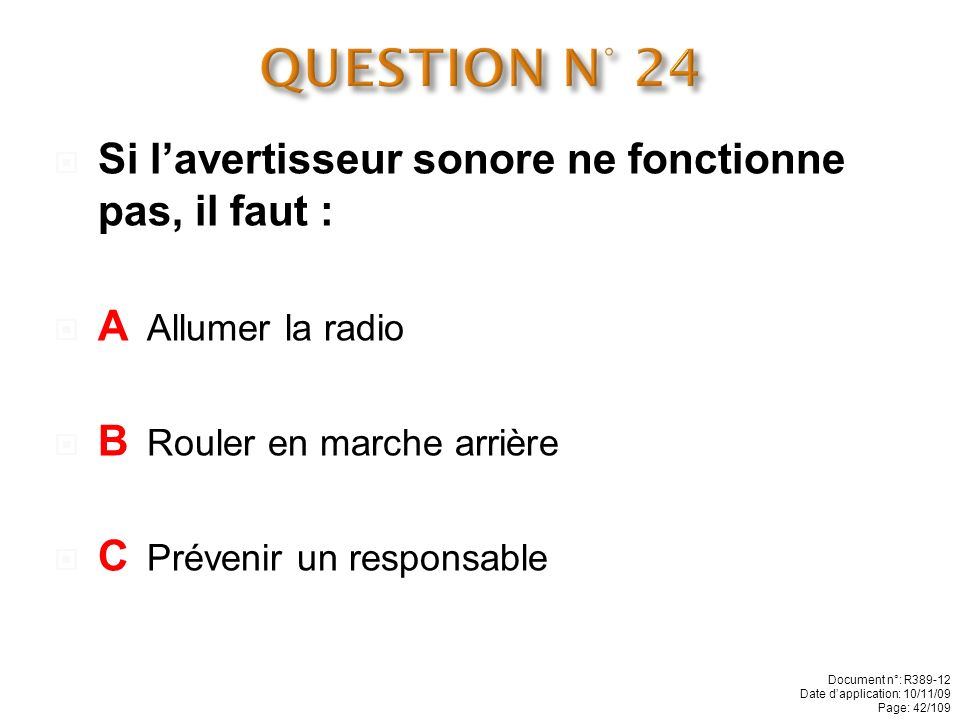 QUESTION N° 24 Si l'avertisseur sonore ne fonctionne pas, il faut :