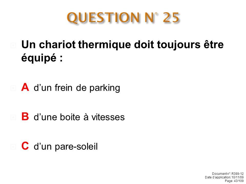 QUESTION N° 25 Un chariot thermique doit toujours être équipé :