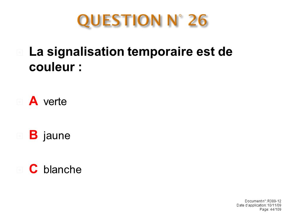 QUESTION N° 26 La signalisation temporaire est de couleur : A verte