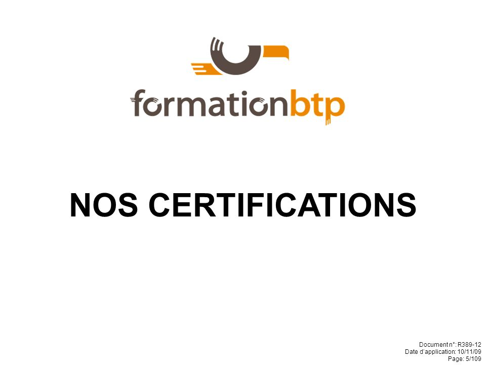 NOS CERTIFICATIONS Document n°: R389-12 Date d'application: 10/11/09
