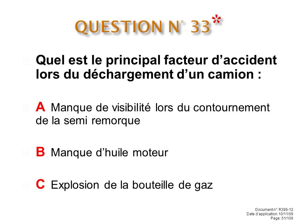 QUESTION N° 33* Quel est le principal facteur d'accident lors du déchargement d'un camion :