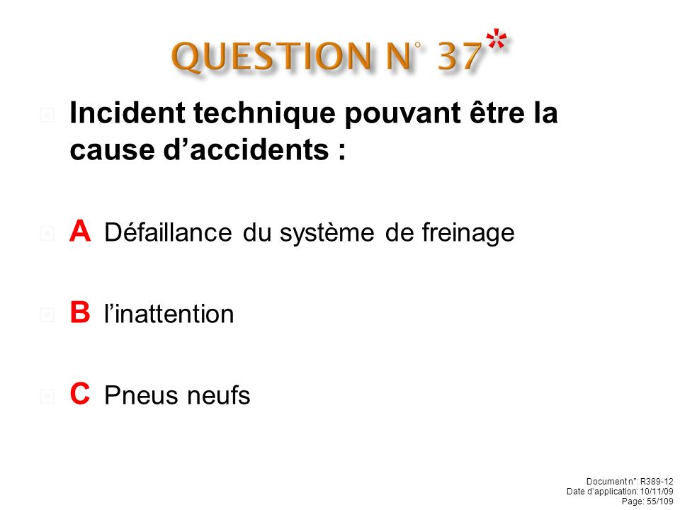 QUESTION N° 37* Incident technique pouvant être la cause d'accidents :