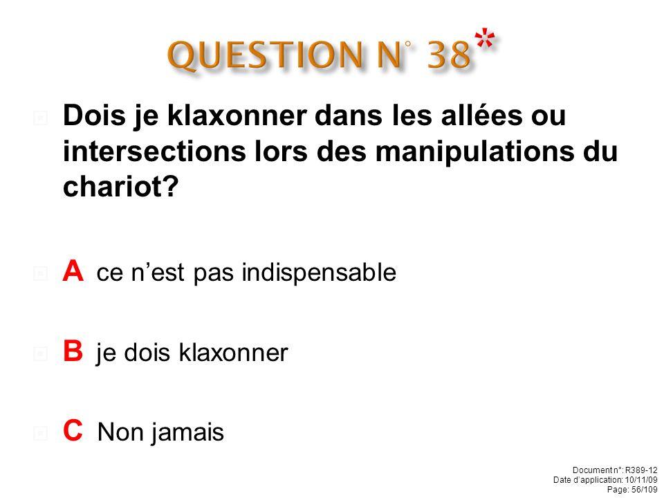 QUESTION N° 38* Dois je klaxonner dans les allées ou intersections lors des manipulations du chariot