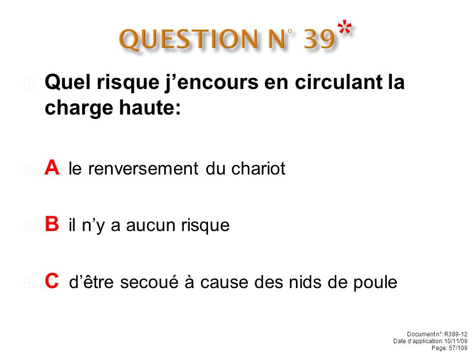QUESTION N° 39* Quel risque j'encours en circulant la charge haute:
