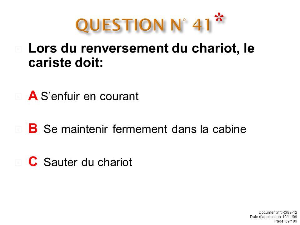 QUESTION N° 41* Lors du renversement du chariot, le cariste doit: