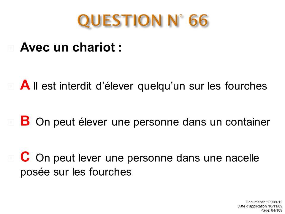 QUESTION N° 66 A Il est interdit d'élever quelqu'un sur les fourches