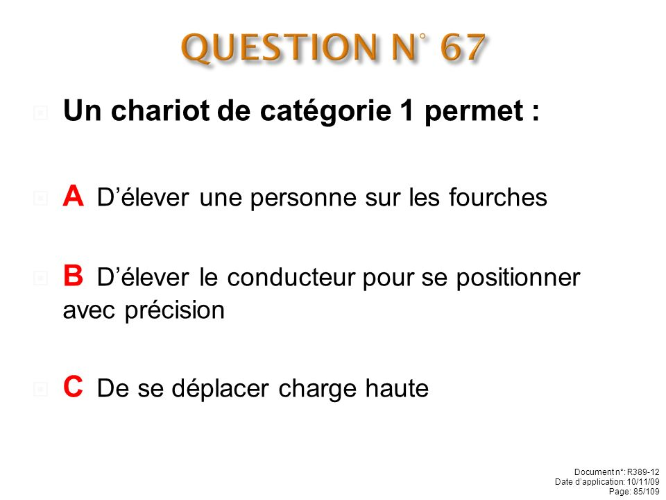 QUESTION N° 67 Un chariot de catégorie 1 permet :