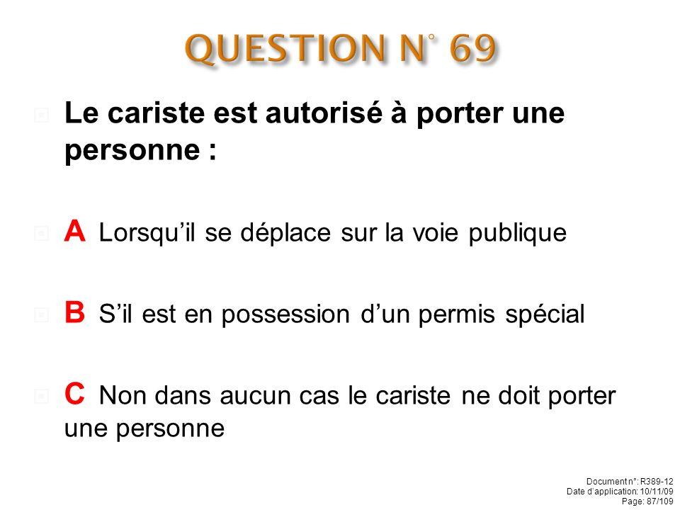 QUESTION N° 69 Le cariste est autorisé à porter une personne :