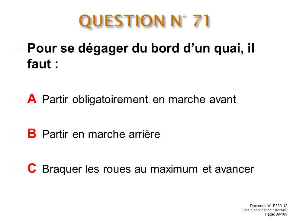 QUESTION N° 71 Pour se dégager du bord d'un quai, il faut :