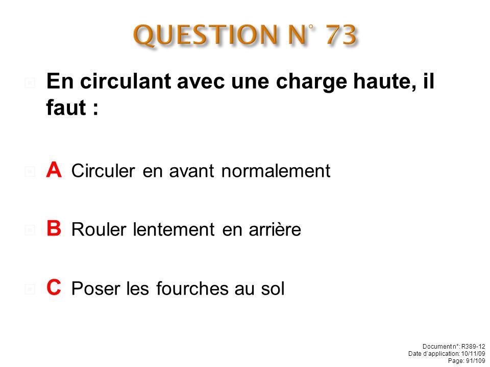 QUESTION N° 73 En circulant avec une charge haute, il faut :