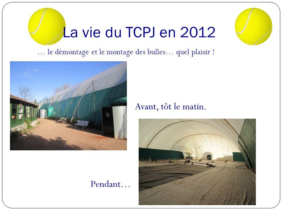 La vie du TCPJ en 2012 Avant, tôt le matin. Pendant…