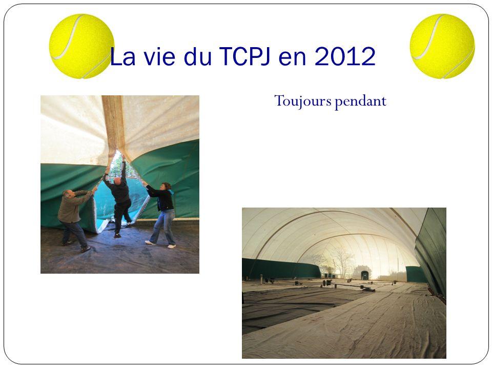 La vie du TCPJ en 2012 Toujours pendant