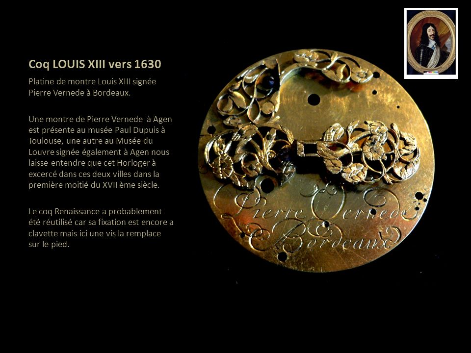 Coq LOUIS XIII vers 1630 Platine de montre Louis XIII signée Pierre Vernede à Bordeaux.