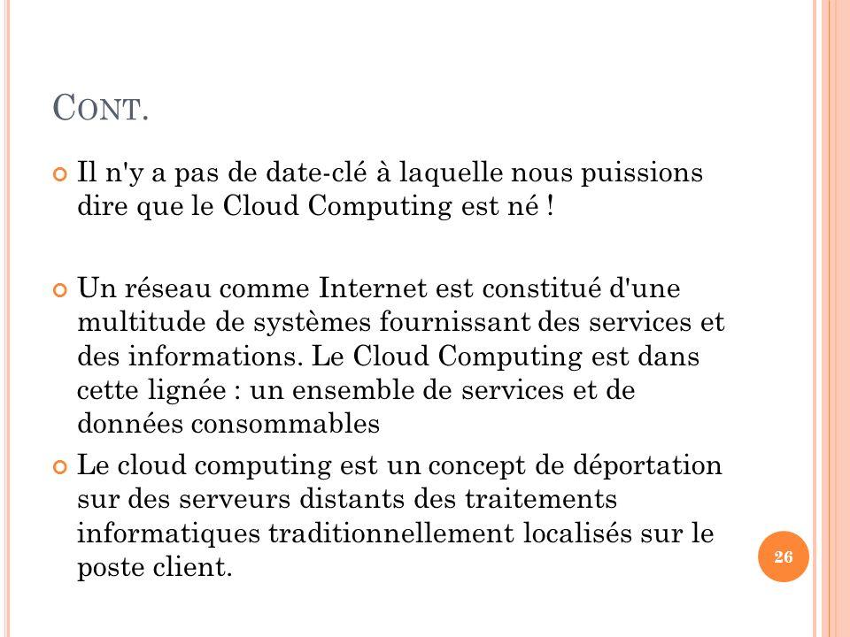 Cont. Il n y a pas de date-clé à laquelle nous puissions dire que le Cloud Computing est né !
