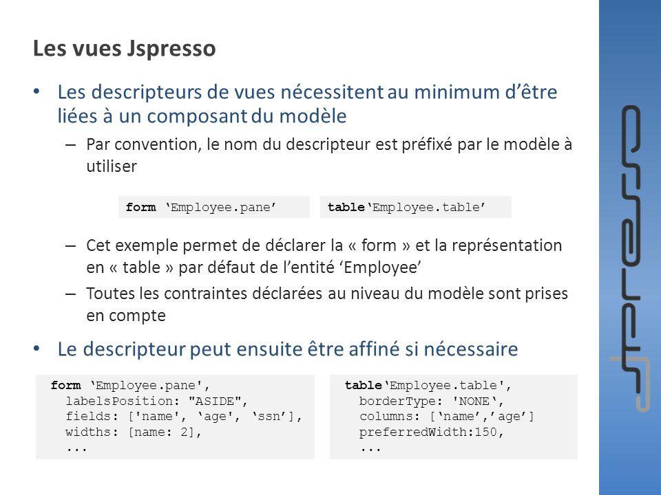 Les vues Jspresso Les descripteurs de vues nécessitent au minimum d'être liées à un composant du modèle.