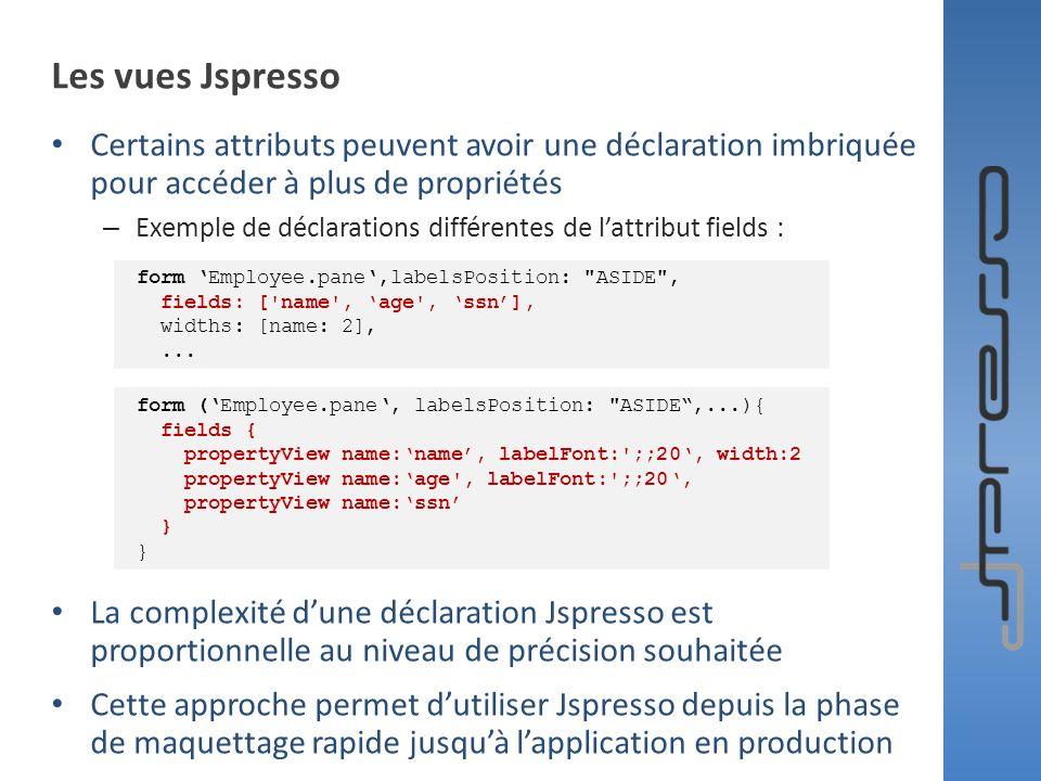 Les vues Jspresso Certains attributs peuvent avoir une déclaration imbriquée pour accéder à plus de propriétés.