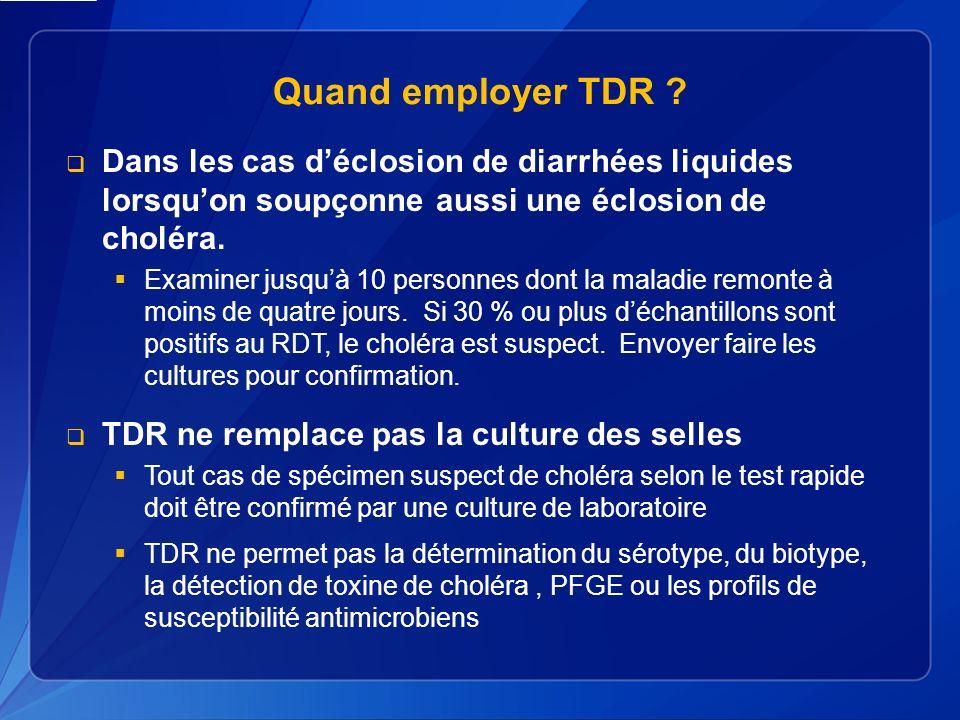 Quand employer TDR Dans les cas d'éclosion de diarrhées liquides lorsqu'on soupçonne aussi une éclosion de choléra.