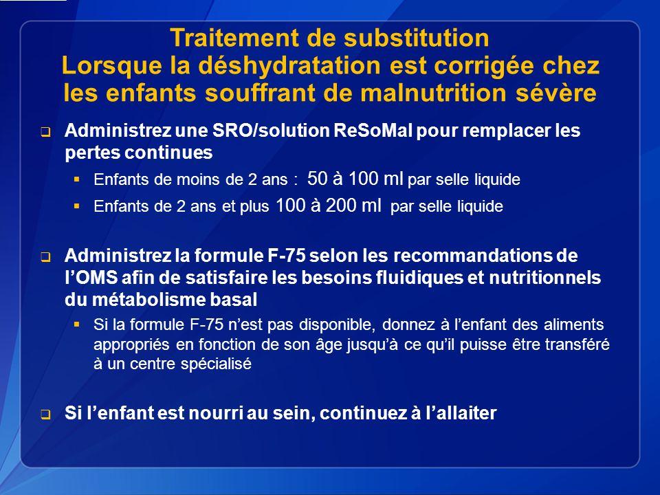 Traitement de substitution Lorsque la déshydratation est corrigée chez les enfants souffrant de malnutrition sévère