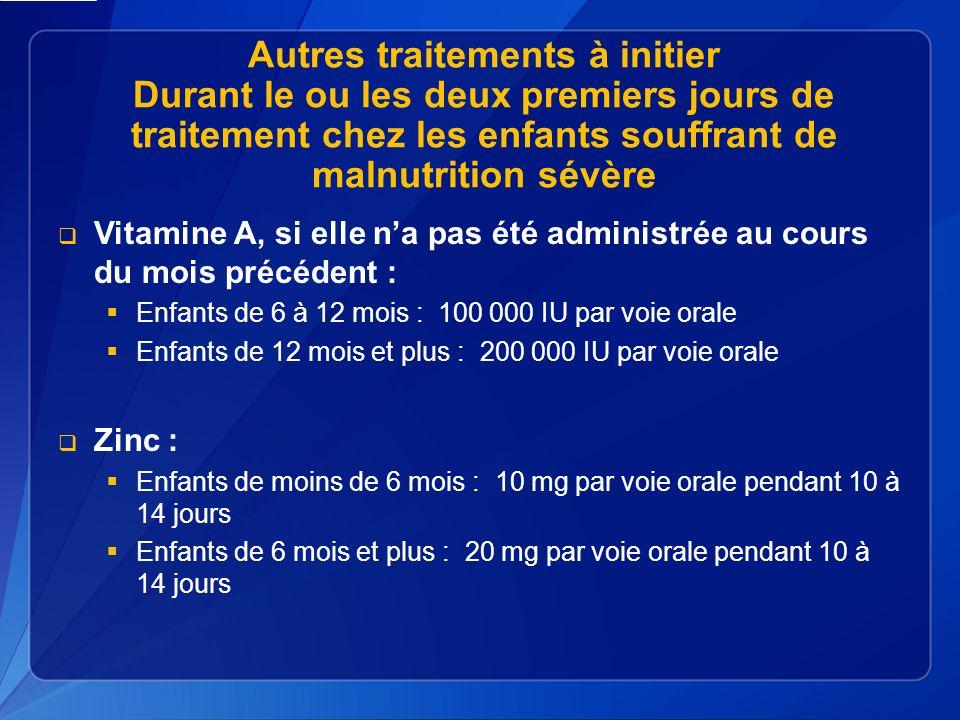 Autres traitements à initier Durant le ou les deux premiers jours de traitement chez les enfants souffrant de malnutrition sévère