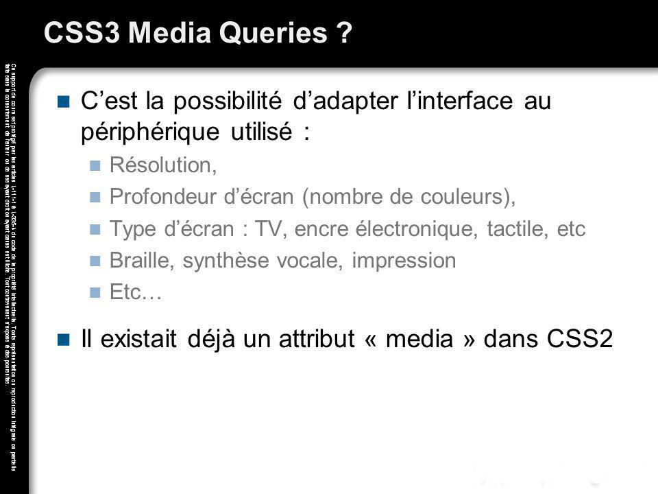 CSS3 Media Queries C'est la possibilité d'adapter l'interface au périphérique utilisé : Résolution,