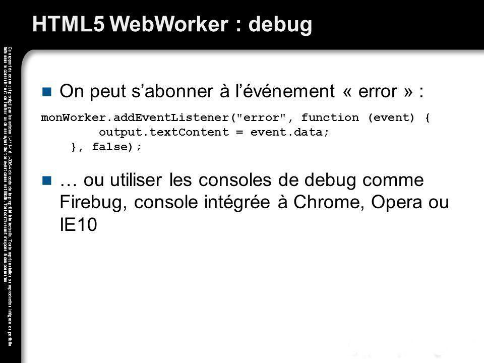 HTML5 WebWorker : debug On peut s'abonner à l'événement « error » :