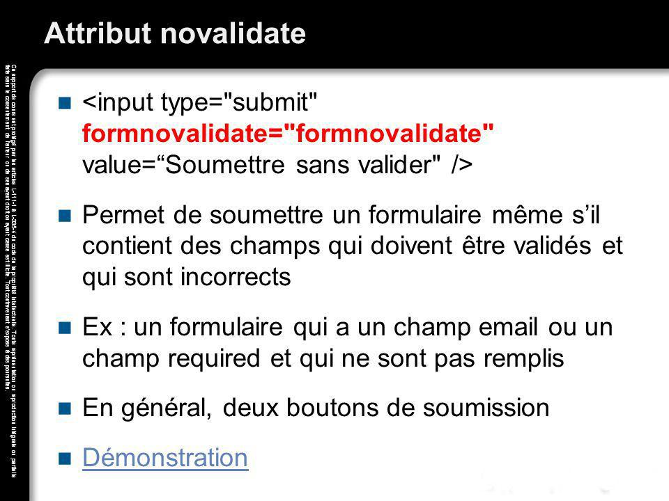 Attribut novalidate <input type= submit formnovalidate= formnovalidate value= Soumettre sans valider />